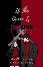 If The Queen Is Inlove  by Arraysh_eam13