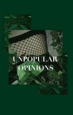 UNPOPULAR OPINIONS by -traumatic