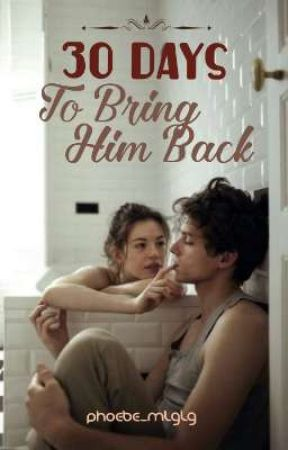 30 Days To Bring Him Back [ON HOLD]  by phoebe_mlglg
