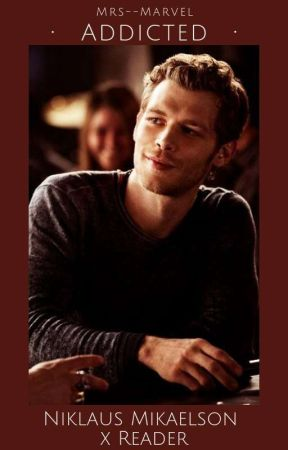 Addicted (Niklaus Mikaelson x Reader) by Mrs--Marvel
