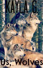 Us, Wolves by Ohhsnapitzkayla
