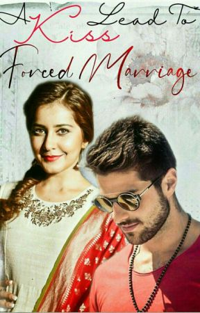 """A Kiss Lead To """"Forced Marriage"""" by Khushworld1234"""