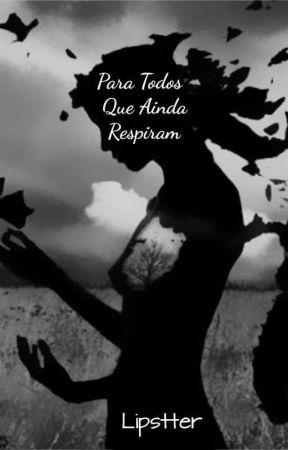 PARA TODOS QUE AINDA RESPIRAM by lipstter