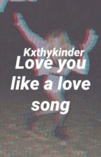 Keep you like a love song! [DISCONTINUED] by Kxthykinder