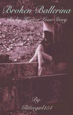 Broken Ballerina [Ricky Horror Love Story] by Glittergirl154