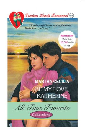 Be My Love, Katherine COMPLETED (Published by PHR) by MarthaCecilia_PHR