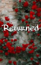 Returned (Book One) || ✓ [EDITING] by alicesherwood