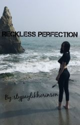 Reckless Perfection by stypaylikhorinson