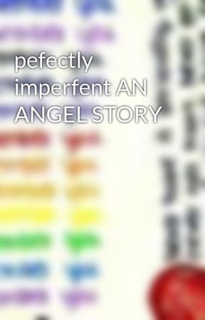 pefectly imperfent AN ANGEL STORY by CorinaAnderson