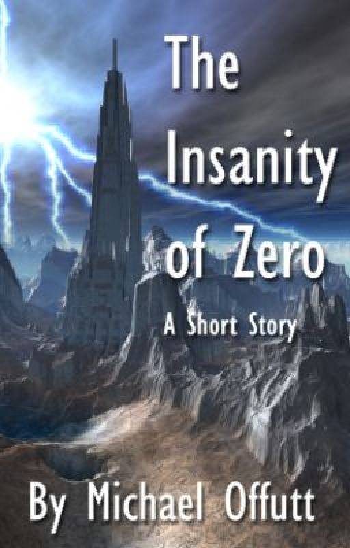 The Insanity of Zero by Michael_Offutt