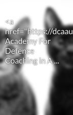 """<a href=""""https://dcaaurangabad.org/"""">Best Academy For Defence Coaching in A ... by brickalan5"""