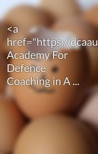 """<a href=""""https://dcaaurangabad.org/"""">Best Academy For Defence Coaching in A ... by helmet5odis"""