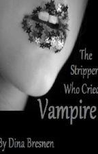 The Stripper Who Cried Vampire by Mysterious-x-Girl