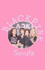 Blackpink || smuts by angelicskies_