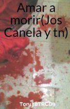 Amar a morir(Jos Canela y tn)  by Tory3BTRCD9