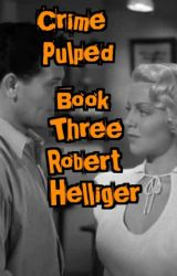 Crime Pulped Book Three by RobertHelliger