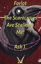 Forlot: The Scarecrows Are Stalking Me! - Book Twenty-Two by Forlot_Forever