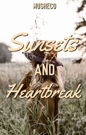 Sunsets and Heartbreak by Musheco