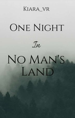One Night In No Man's Land by Kiara_vr