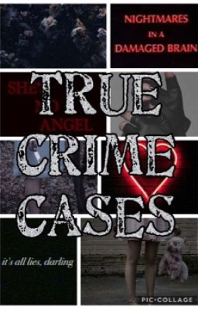 True Crime Cases  by Shelby_Salvatore