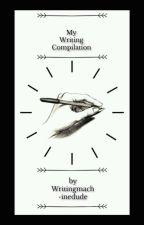 My Writing Compilation by Writingmachinedude