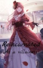 Reincarnated As A Villainess by Mystie4