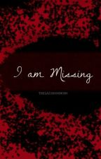 """""""I am Missing"""" by TheLazyBookworm"""