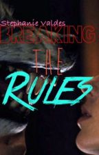 Breaking The Rules by StephtheGoldenSnitch