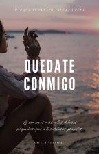 QUÉDATE CONMIGO by CRISTALPEREZCHARLES
