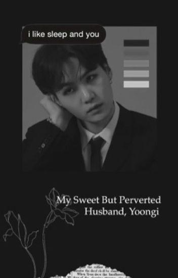 My Sweet But Perverted Husband (BTS Suga)