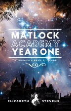 Matlock Academy: Year One by writeriz