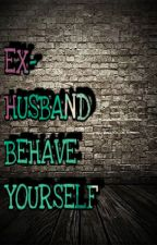 Ex-Husband, Behave Yourself by artsywensy
