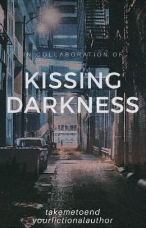 Kissing darkness (Revised) by TakeMeToEnd