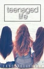 Teenaged Life by lauzykellijady