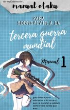 Manual Otaku para Sobrevivir a la Tercera Guerra Mundial (M.1) by DUNC3-F4C3