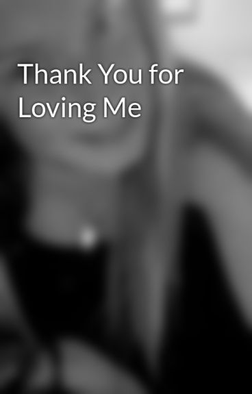 Thank You for Loving Me by smiley_taylor