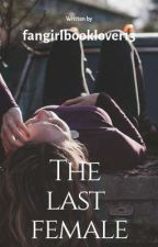 The Last Female by fangirlbooklover13