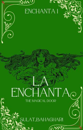 La Enchanta (The Magical Door) [COMPLETED]