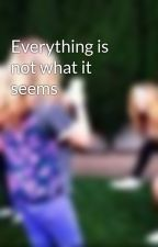 Everything is not what it seems by I_love_you_xoxo