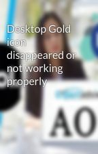 Desktop Gold icon disappeared or not working properly by thomaszones