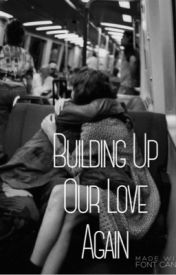 Building Up Our Love Again (Book 2) by Alan_Cashby