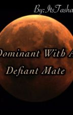 Dominant With A Defiant Mate by ItsTashaa_