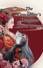 The Concubine's Daughter Comes Around [ END ] by xiao_yiyue
