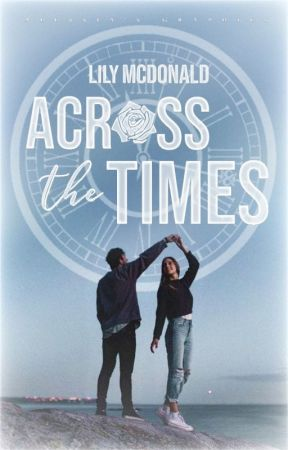 Across the Times (ON HOLD) by lilysroses-