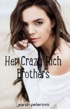 Her Crazy Rich Brothers  by SarahPeterova