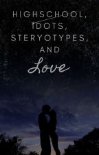 Highschool, Idiots, Stereotypes, and Love by BrierEden