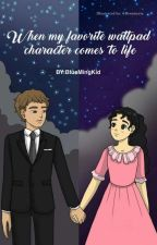 When My favorite Wattpad character Come's to Life  by BlueMingKid