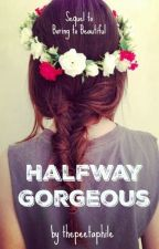 Halfway Gorgeous (Sequel to BTB)  by thepeetaphile