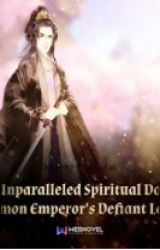 The Unparalleled Spiritual Doctor: Demon Emperor's Defiant Love by PuppyLover785