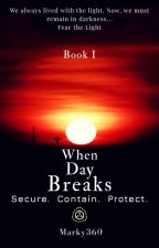 When Day Breaks: Secure Contain Protect.  Book I by Marky360